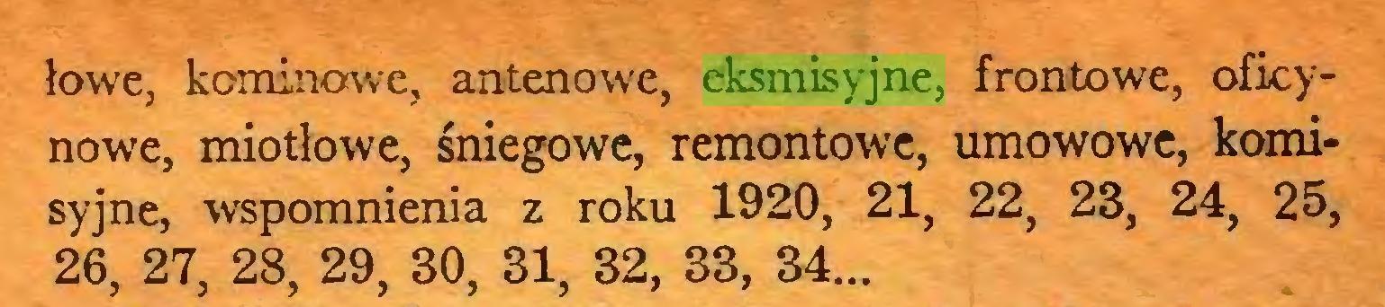(...) łowe, kominowe, antenowe, eksmisyjne, frontowe, oficynowe, miotłowe, śniegowe, remontowe, umowowe, komisyjne, wspomnienia z roku 1920, 21, 22, 23, 24, 25, 26, 27, 28, 29, 30, 31, 32, 33, 34...