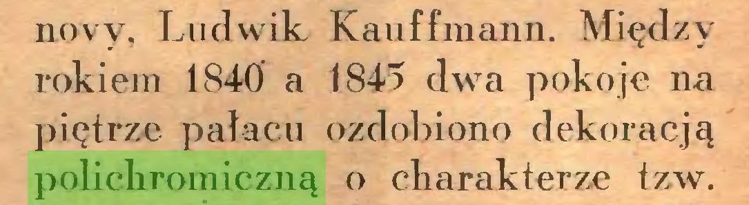 (...) novy, Ludwik Kauffmann. Między rokiem 1840 a 1845 dwa pokoje na piętrze pałacu ozdobiono dekoracją polichromiczną o charakterze tzw...
