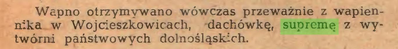 (...) Wapno otrzymywano wówczas przeważnie z wapiennika w Wojcieszkowicach, dachówkę, supremę z wytwórni państwowych dolnośląskich...