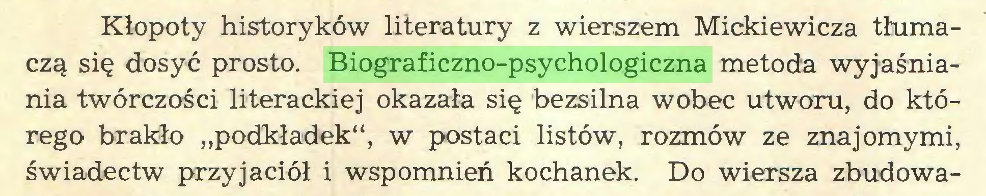"""(...) Kłopoty historyków literatury z wierszem Mickiewicza tłumaczą się dosyć prosto. Biograficzno-psychologiczna metoda wyjaśniania twórczości literackiej okazała się bezsilna wobec utworu, do którego brakło """"podkładek"""", w postaci listów, rozmów ze znajomymi, świadectw przyjaciół i wspomnień kochanek. Do wiersza zbudowa..."""