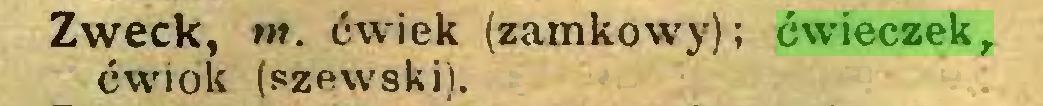 (...) Zweck, «t. ćwiek (zamkowy); ćwieczek, ewiok (szewski)...
