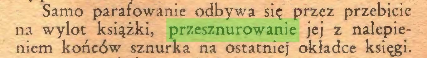 (...) Samo parafowanie odbywa się przez przebicie na wylot książki, przesznurowanie jej z nalepieniem końców sznurka na ostatniej okładce księgi...