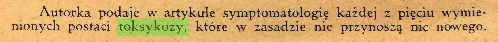 (...) Autorka podaje w artykule symptomatologię każdej z pięciu wymienionych postaci toksykozy, które w zasadzie nie przynoszą nic nowego...