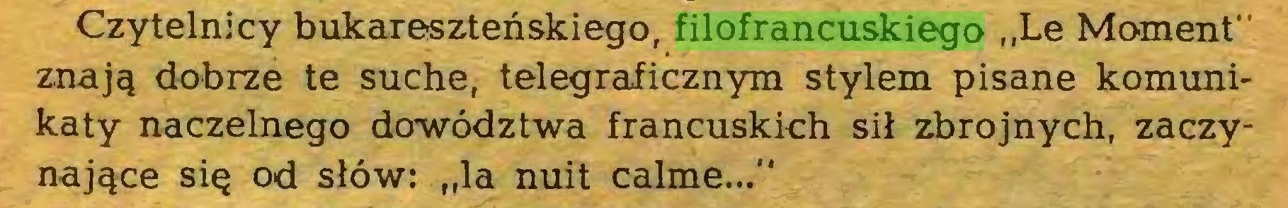 """(...) Czytelnicy bukareszteńskiego, filofrancuskiego """"Le Moment"""" znają dobrze te suche, telegraficznym stylem pisane komunikaty naczelnego dowództwa francuskich sił zbrojnych, zaczynające się od słów: """"la nuit calme...""""..."""