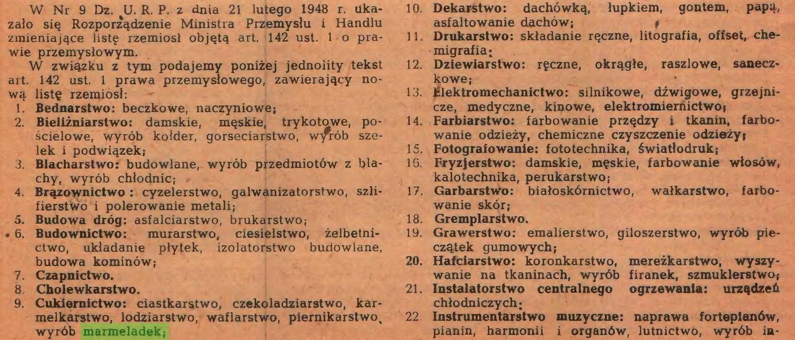 (...) 9. Cukiernictwo: ciastkarstwo, czekoladziarstwo, karmelkarstwo, lodziarstwo, waflarstwo, piernikarstwo, wyrób marmeladek; 10. Dekarstwo: dachówką, łupkiem, gontem, papą, asfaltowanie dachów; f 11. Drukarstwo: składanie ręczne, litografia, offset, chemigrafia; 12. Dziewiarstwo: ręczne, okrągłe, raszlowe, sanecz...