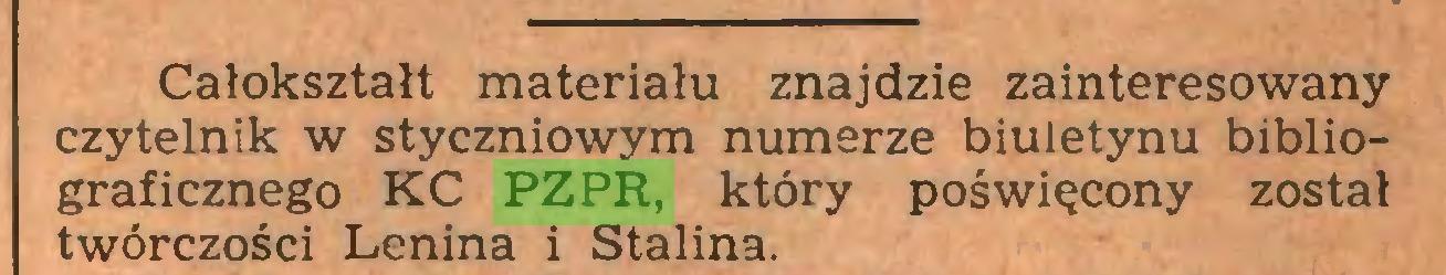(...) Całokształt materiału znajdzie zainteresowany czytelnik w styczniowym numerze biuletynu bibliograficznego KC PZPR, który poświęcony został twórczości Lenina i Stalina...