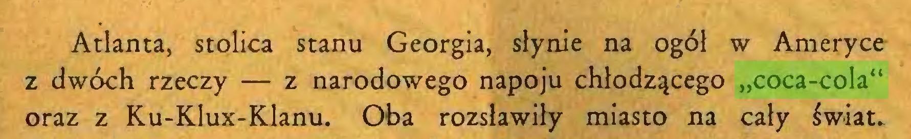 """(...) Atlanta, stolica stanu Georgia, słynie na ogól w Ameryce z dwóch rzeczy — z narodowego napoju chłodzącego """"coca-cola"""" oraz z Ku-Klux-Klanu. Oba rozsławiły miasto na cały świat..."""