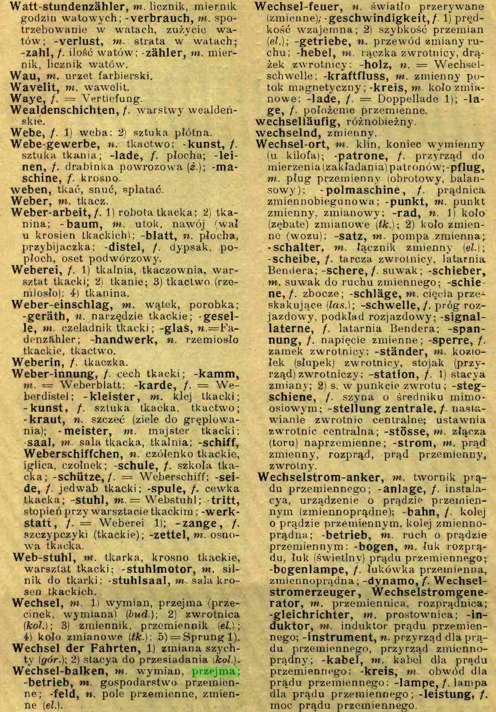 (...) Wechsel-balken, m. wymian, przejma; -betrieb, m. gospodarstwo przemienne; -feld, n. pole przemienne, zmienne (el.). Wechsel-feuer, n. światło przerywane...