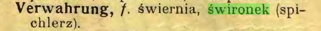 (...) Verwahrung, /. świernia, świronek (spichlerz)...