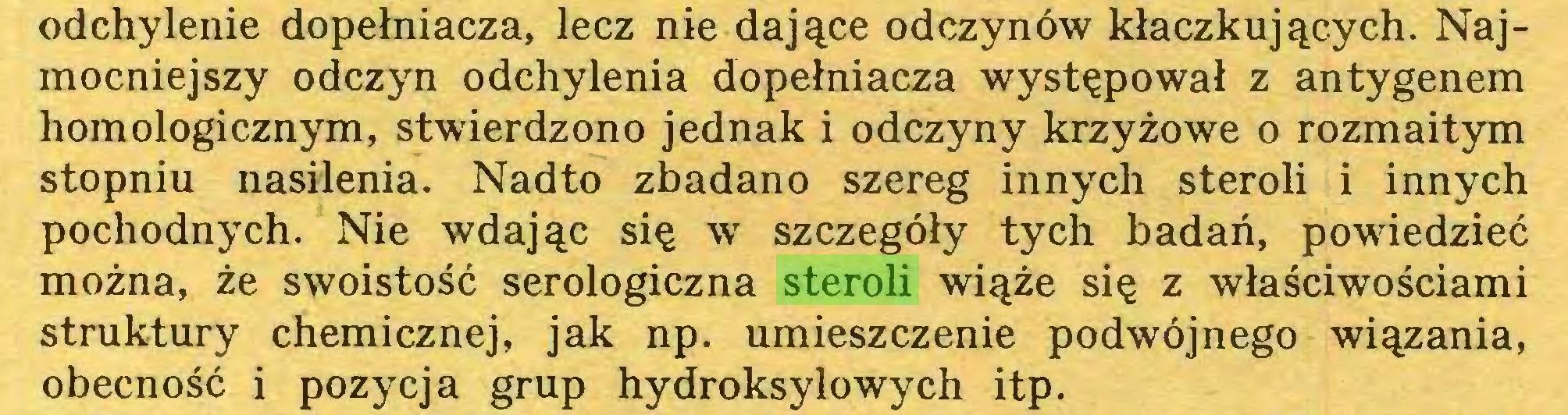 (...) odchylenie dopełniacza, lecz nie dające odczynów kłaczkujących. Najmocniejszy odczyn odchylenia dopełniacza występował z antygenem homologicznym, stwierdzono jednak i odczyny krzyżowe o rozmaitym stopniu nasilenia. Nadto zbadano szereg innych steroli i innych pochodnych. Nie wdając się w szczegóły tych badań, powiedzieć można, że swoistość serologiczna steroli wiąże się z właściwościami struktury chemicznej, jak np. umieszczenie podwójnego wiązania, obecność i pozycja grup hydroksylowych itp...