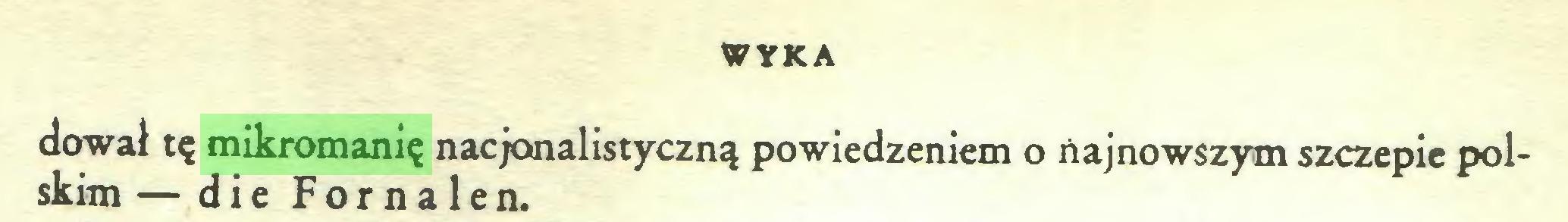 (...) WYKA dował tę mikromanię nacjonalistyczną powiedzeniem o najnowszym szczepie polskim — die Fornalen...