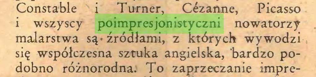 (...) Constable i Turner, Cézanne, Picasso i wszyscy poimpresjonistyczni nowatorzy malarstwa są - źródłami, z których wywodzi się współczesna sztuka angielska, bardzo podobno różnorodna. To zaprzeczanie impre...