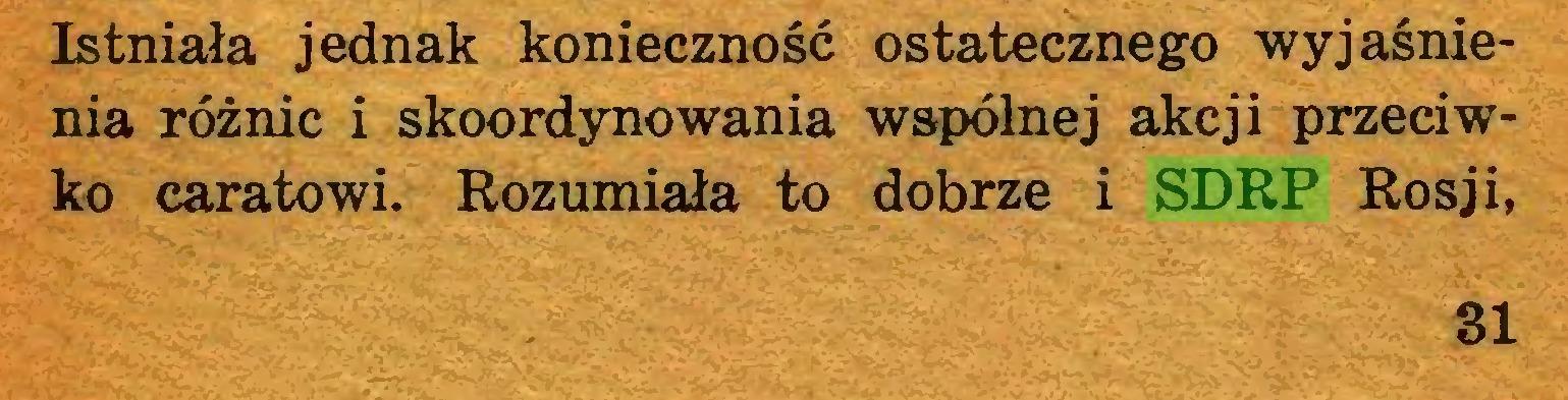 (...) Istniała jednak konieczność ostatecznego wyjaśnienia różnic i skoordynowania wspólnej akcji przeciwko caratowi. Rozumiała to dobrze i SDRP Rosji, 31...