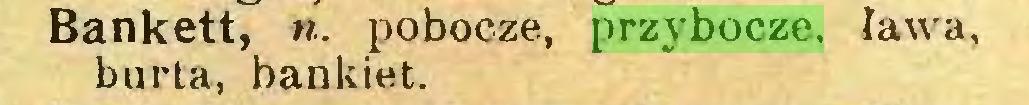 (...) Bankett, n. pobocze, przybocze. ława, burta, bankiet...