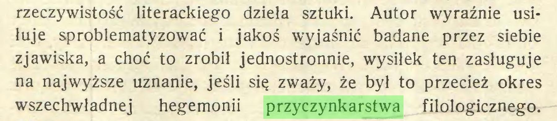 (...) rzeczywistość literackiego dzieła sztuki. Autor wyraźnie usiłuje sproblematyzować i jakoś wyjaśnić badane przez siebie zjawiska, a choć to zrobił jednostronnie, wysiłek ten zasługuje na najwyższe uznanie, jeśli się zważy, że był to przecież okres wszechwładnej hegemonii przyczynkarstwa filologicznego...