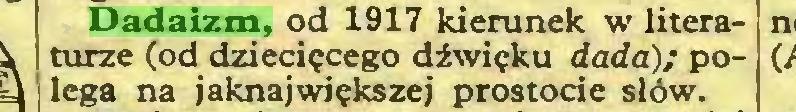 (...) Dadaizm, od 1917 kierunek w literaturze (od dziecięcego dźwięku dada); polega na jaknajwiększej prostocie słów...