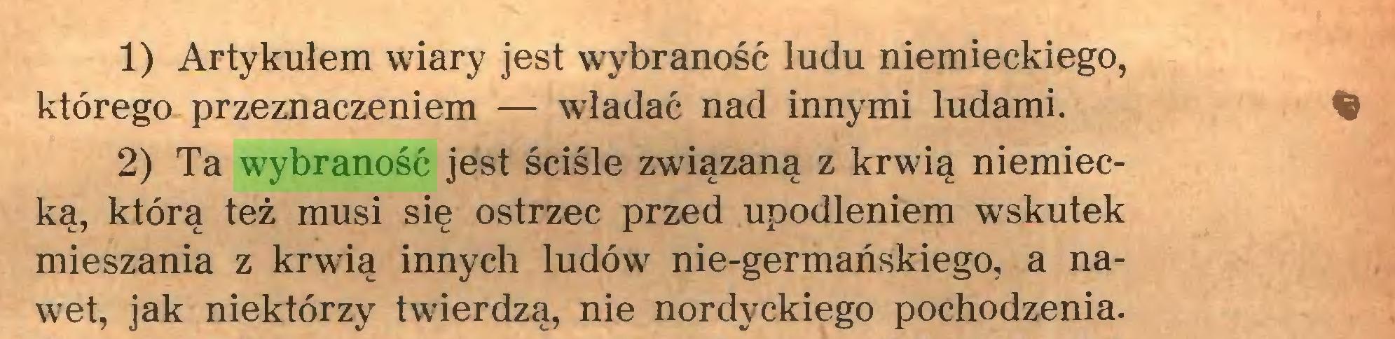 (...) 1) Artykułem wiary jest wybraność ludu niemieckiego, którego przeznaczeniem — władać nad innymi ludami. % 2) Ta wybraność jest ściśle związaną z krwią niemiecką, którą też musi się ostrzec przed upodleniem wskutek mieszania z krwią innych ludów nie-germańskiego, a nawet, jak niektórzy twierdzą, nie nordyckiego pochodzenia...