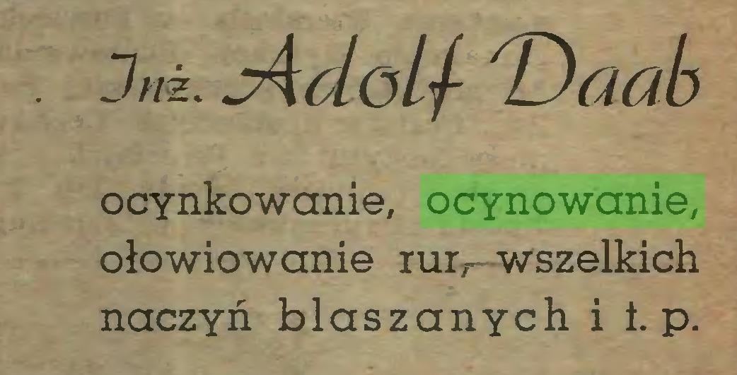 (...) . Już. sAdol-f ^Daab ocynkowanie, ocynowanie, ołowiowanie rur,- wszelkich naczyń blaszanych i t. p...