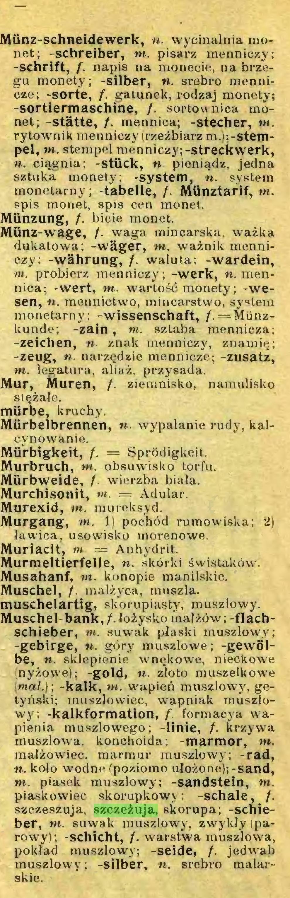 (...) szczeszuja, szczeżuja, skorupa; -Schieber, in. suwak muszlowy, zwykły (parowy); -schicht, /. warstwa muszlowa, pokład muszlowy; -seide, /. jedwab muszlowy; -silber, n. srebro malarskie. 416...