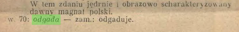 (...) W tem zdaniu jędrnie i obrazowo scharakteryzowany dawny magnat polski, w. 70: odgada — zam.: odgaduje...