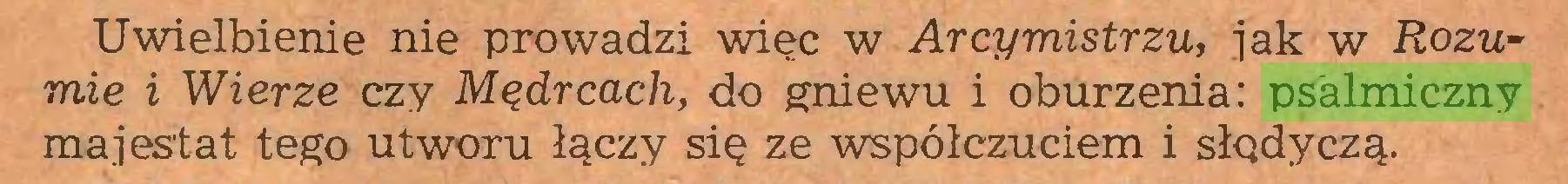 (...) Uwielbienie nie prowadzi więc w Arcymistrzu, jak w Rozumie i Wierze czy Mędrcach, do gniewu i oburzenia: psalmiczny majestat tego utworu łączy się ze współczuciem i słgdyczą...
