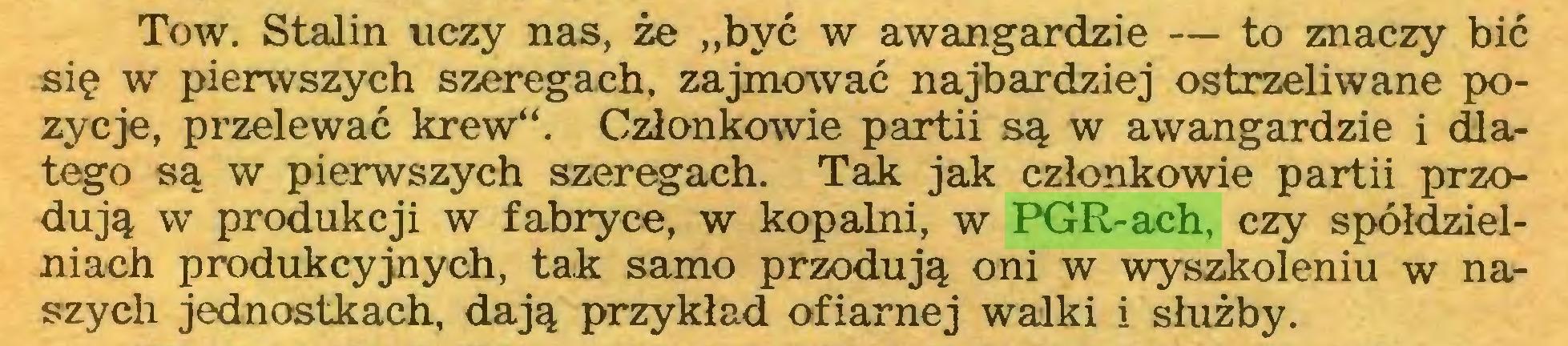 """(...) Tow. Stalin uczy nas, że """"być w awangardzie — to znaczy bić się w pierwszych szeregach, zajmować najbardziej ostrzeliwane pozycje, przelewać krew"""". Członkowie partii są w awangardzie i dlatego są w pierwszych szeregach. Tak jak członkowie partii przodują w produkcji w fabryce, w kopalni, w PGR-ach, czy spółdzielniach produkcyjnych, tak samo przodują oni w wyszkoleniu w naszych jednostkach, dają przykład ofiarnej walki i służby..."""