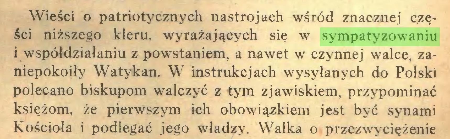 (...) Wieści o patriotycznych nastrojach wśród znacznej części niższego kleru, wyrażających się w sympatyzowaniu i współdziałaniu z powstaniem, a nawet w czynnej walce, zaniepokoiły Watykan. W instrukcjach wysyłanych do Polski polecano biskupom walczyć z tym zjawiskiem, przypominać księżom, że pierwszym ich obowiązkiem jest być synami Kościoła i podlegać jego władzy. Walka o przezwyciężenie...