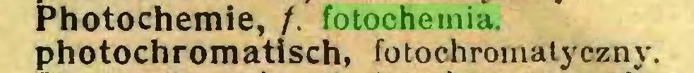 (...) hotochemie, /. fotochemia, photochromatisch, fotochromatyczny...