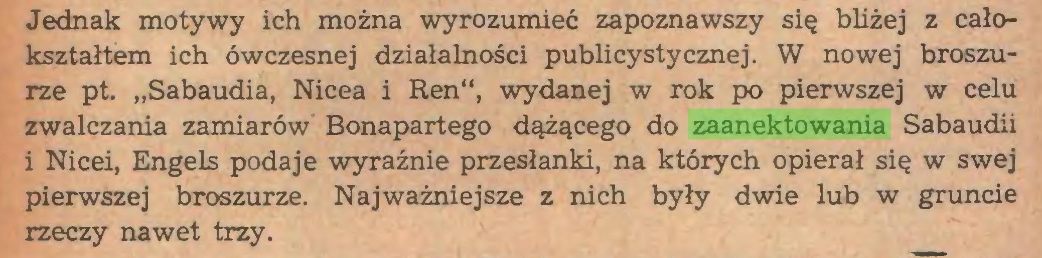 """(...) Jednak motywy ich można wyrozumieć zapoznawszy się bliżej z całokształtem ich ówczesnej działalności publicystycznej. W nowej broszurze pt. """"Sabaudia, Nicea i Ren"""", wydanej w rok po pierwszej w celu zwalczania zamiarów Bonapartego dążącego do zaanektowania Sabaudii i Nicei, Engels podaje wyraźnie przesłanki, na których opierał się w swej pierwszej broszurze. Najważniejsze z nich były dwie lub w gruncie rzeczy nawet trzy..."""