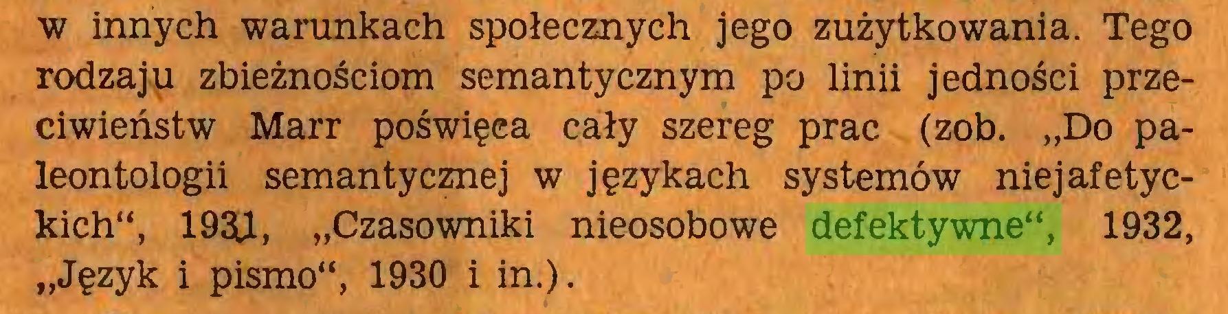 """(...) w innych warunkach społecznych jego zużytkowania. Tego rodzaju zbieżnościom semantycznym po linii jedności przeciwieństw Marr poświęea cały szereg prac (zob. """"Do paleontologii semantycznej w językach systemów niejafetyckich"""", 193U, """"Czasowniki nieosobowe defektywne"""", 1932, """"Język i pismo"""", 1930 i in.)..."""