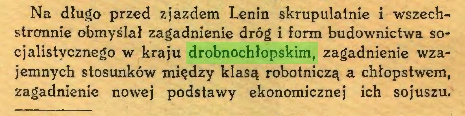 (...) Na długo przed zjazdem Lenin skrupulatnie i wszechstronnie obmyślał zagadnienie dróg i form budownictwa socjalistycznego w kraju drobnochłopskim, zagadnienie wzajemnych stosunków między klasą robotniczą a chłopstwem, zagadnienie nowej podstawy ekonomicznej ich sojuszu...