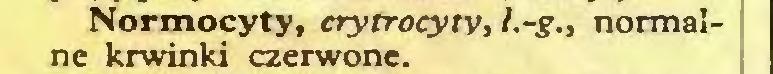(...) Normocyty, erytrocyty, l.-g., normalne krwinki czerwone...