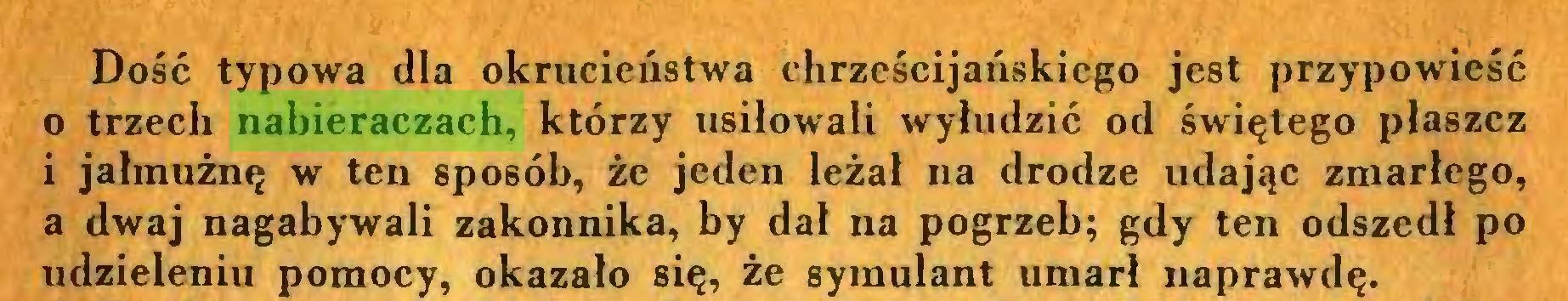 (...) Dość typowa dla okrucieństwa chrześcijańskiego jest przypowieść 0 trzech nabieraczach, którzy usiłowali wyłudzić od świętego płaszcz 1 jałmużnę w ten sposób, że jeden leżał na drodze udając zmarłego, a dwaj nagabywali zakonnika, by dał na pogrzeb; gdy ten odszedł po udzieleniu pomocy, okazało się, że symulant umarł naprawdę...