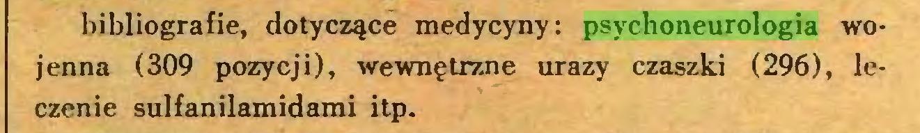 (...) bibliografie, dotyczące medycyny: psychoneurologia wojenna (309 pozycji), wewnętrzne urazy czaszki (296), leczenie sulfanilamidami itp...