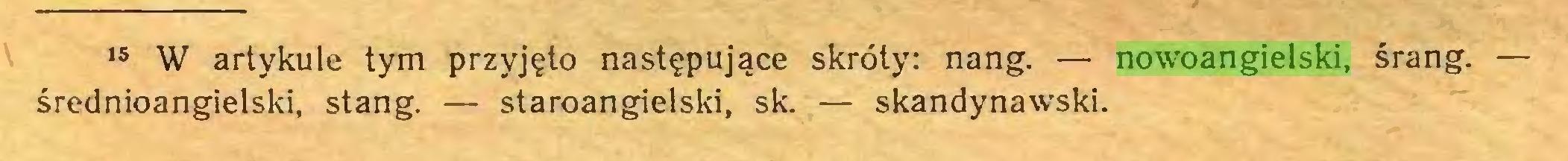 (...) 15 W artykule tym przyjęto następujące skróty: nang. — nowoangielski, śrang. — średnioangielski, stang. — staroangielski, sk. — skandynawski...