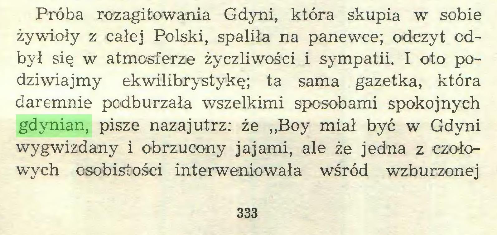 """(...) Próba rozagitowania Gdyni, która skupia w sobie żywioły z całej Polski, spaliła na panewce; odczyt odbył się w atmosferze życzliwości i sympatii. I oto podziwiajmy ekwilibrystykę; ta sama gazetka, która daremnie podburzała wszelkimi sposobami spokojnych gdynian, pisze nazajutrz: że """"Boy miał być w Gdyni wygwizdany i obrzucony jajami, ale że jedna z czołowych osobistości interweniowała wśród wzburzonej 333..."""