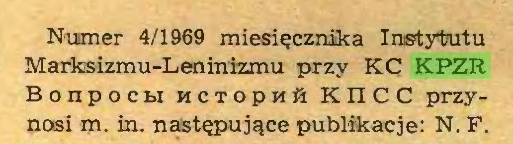 (...) Numer 4/1969 miesięcznika Instytutu Marksizmu-Leninizmu przy KC KPZR Bonpocti HCTopwö KIICC przynosi m. in. następujące publikacje: N. F...