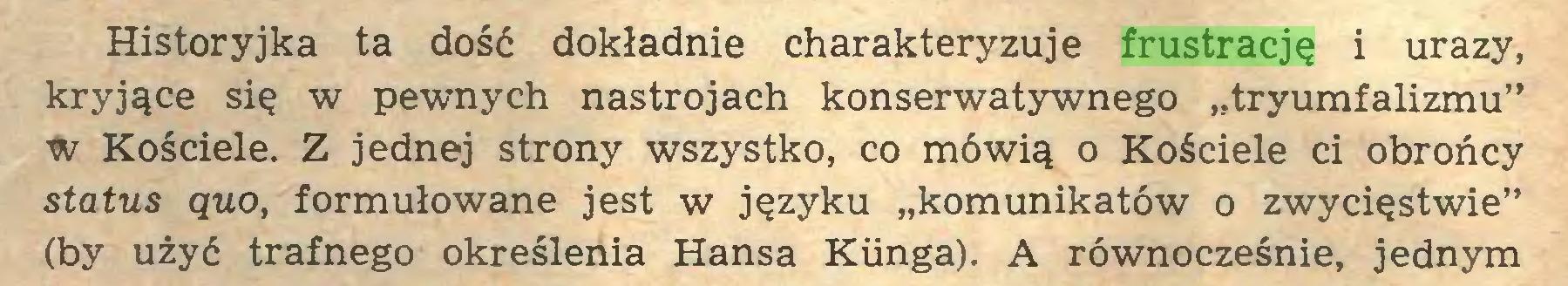 """(...) Historyjka ta dość dokładnie charakteryzuje frustrację i urazy, kryjące się w pewnych nastrojach konserwatywnego """"tryumfalizmu"""" Kościele. Z jednej strony wszystko, co mówią o Kościele ci obrońcy status quo, formułowane jest w języku """"komunikatów o zwycięstwie"""" (by użyć trafnego określenia Hansa Kiinga). A równocześnie, jednym..."""