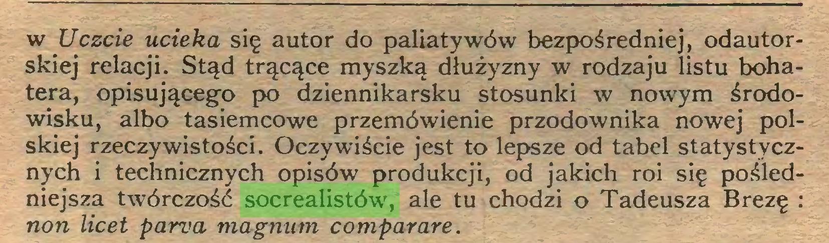 (...) w Uczcie ucieka się autor do paliatywów bezpośredniej, odautorskiej relacji. Stąd trącące myszką dłużyzny w rodzaju listu bohatera, opisującego po dziennikarsku stosunki w nowym środowisku, albo tasiemcowe przemówienie przodownika nowej polskiej rzeczywistości. Oczywiście jest to lepsze od tabel statystycznych i technicznych opisów produkcji, od jakich roi się pośledniejsza twórczość socrealistów, ale tu chodzi o Tadeusza Brezę : non licet parva magnum comparare...