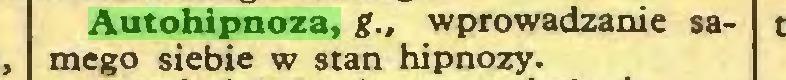 (...) Autohipnoza, g., wprowadzanie samego siebie w stan hipnozy...