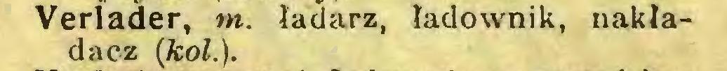 (...) Verlader, m. ładarz, ładownik, nakładacz (kol.)...