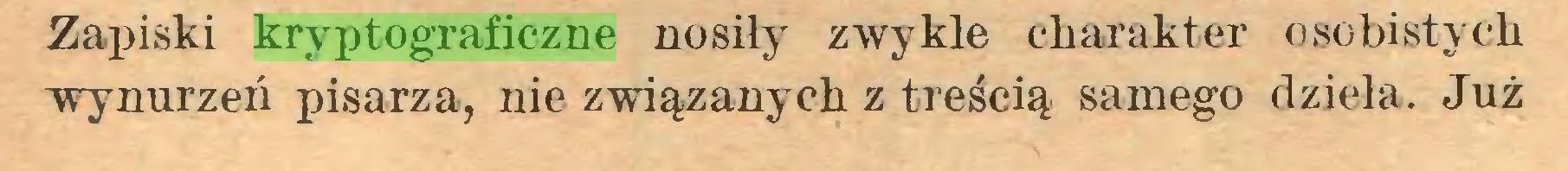 (...) Zapiski kryptograficzne nosiły- zwykle charakter osobistych wynurzeń pisarza, nie związanych z treścią samego dzieła. Już...