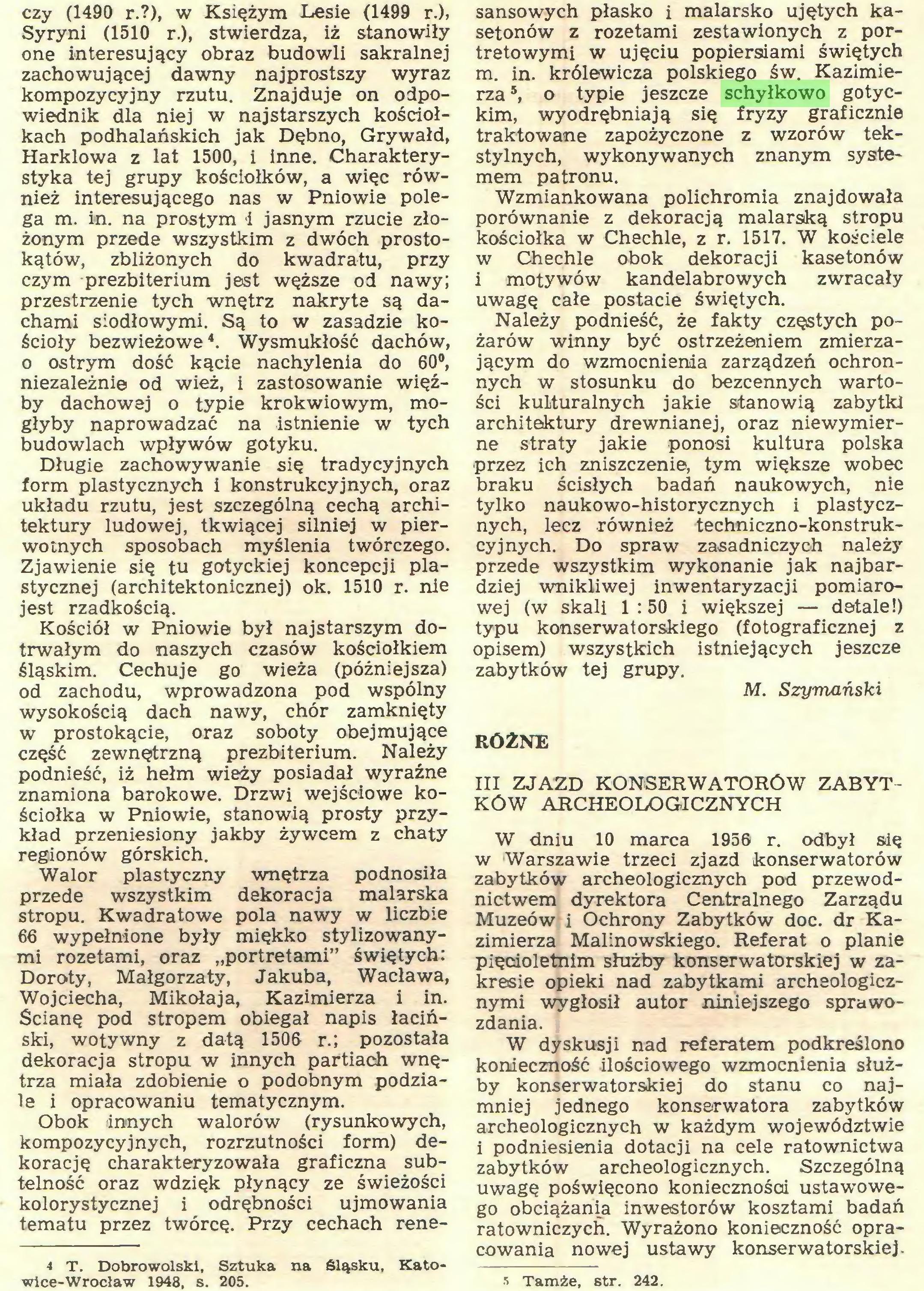 (...) wice-Wrocław 1948, s. 205. sansowych płasko i malarsko ujętych kasetonów z rozetami zestawionych z portretowymi w ujęciu popiersiami świętych m. in. królewicza polskiego św. Kazimierza 5, o typie jeszcze schyłkowo gotyckim, wyodrębniają się fryzy graficznie traktowane zapożyczone z wzorów tekstylnych, wykonywanych znanym systemem patronu...