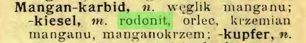 (...) Mangan-karbid, n. węglik manganu; -kiesel, m. rodonit, orlec, krzemian manganu, manganokrzem; -kupfer, n...