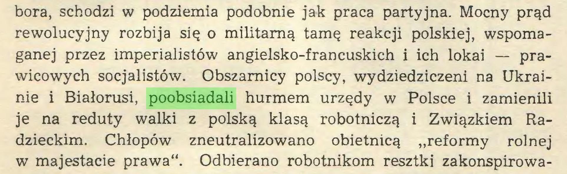 """(...) bora, schodzi w podziemia podobnie jak praca partyjna. Mocny prąd rewolucyjny rozbija się o militarną tamę reakcji polskiej, wspomaganej przez imperialistów angielsko-francuskich i ich lokai — prawicowych socjalistów. Obszarnicy polscy, wydziedziczeni na Ukrainie i Białorusi, poobsiadali hurmem urzędy w Polsce i zamienili je na reduty walki z polską klasą robotniczą i Związkiem Radzieckim. Chłopów zneutralizowano obietnicą """"reformy rolnej w majestacie prawa"""". Odbierano robotnikom resztki zakonspirowa..."""