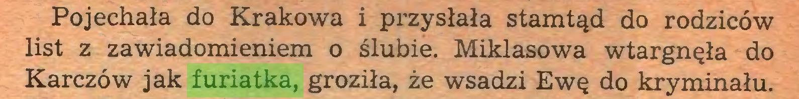 (...) Pojechała do Krakowa i przysłała stamtąd do rodziców list z zawiadomieniem o ślubie. Miklasowa wtargnęła do Karczów jak furiatka, groziła, że wsadzi Ewę do kryminału...