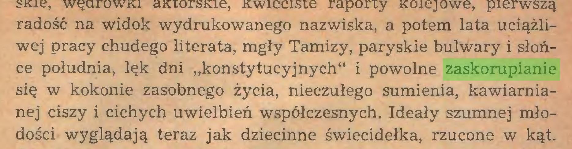 """(...) radość na widok wydrukowanego nazwiska, a potem lata uciążliwej pracy chudego literata, mgły Tamizy, paryskie bulwary i słońce południa, lęk dni """"konstytucyjnych"""" i powolne zaskorupianie się w kokonie zasobnego życia, nieczułego sumienia, kawiarnianej ciszy i cichych uwielbień współczesnych. Ideały szumnej młodości wyglądają teraz jak dziecinne świecidełka, rzucone w kąt..."""