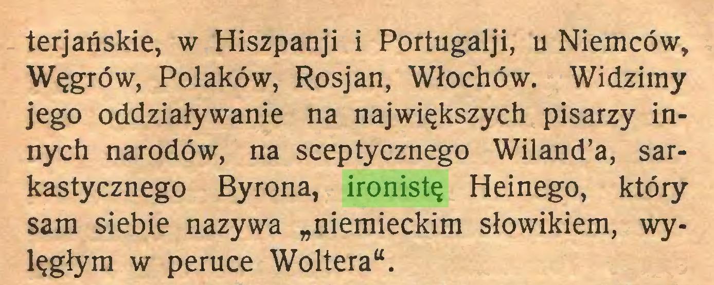 """(...) terjańskie, w Hiszpanji i Portugalji, u Niemców, Węgrów, Polaków, Rosjan, Włochów. Widzimy jego oddziaływanie na największych pisarzy innych narodów, na sceptycznego Wiland'a, sarkastycznego Byrona, ironistę Heinego, który sam siebie nazywa """"niemieckim słowikiem, wylęgłym w peruce Woltera""""..."""