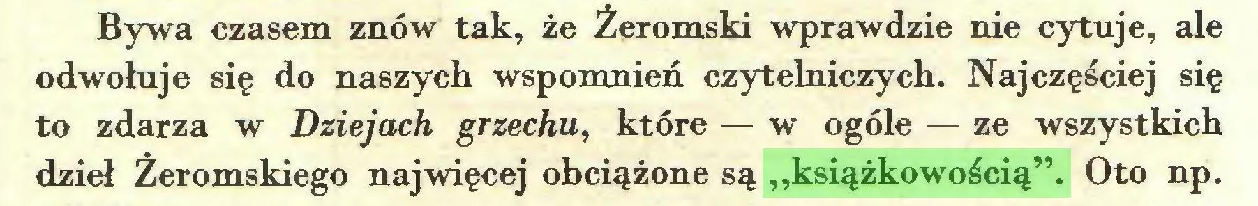 """(...) Bywa czasem znów tak, że Żeromski wprawdzie nie cytuje, ale odwołuje się do naszych wspomnień czytelniczych. Najczęściej się to zdarza w Dziejach grzechu, które — w ogóle — ze wszystkich dzieł Żeromskiego najwięcej obciążone są """"książkowością"""". Oto np..."""