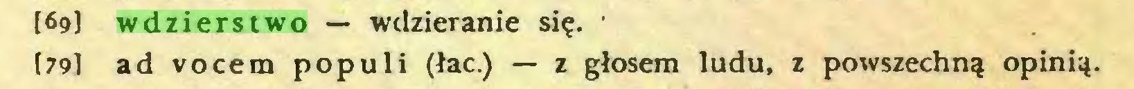 (...) [69] wdzierstwo — wdzieranie się. • {79I ad vocem populi (łac.) — z głosem ludu, z powszechną opinią...